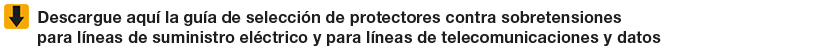 Guía de selección de protectores contra sobretensiones para líneas de suministro eléctrico y para líneas de telecomunicaciones y datos
