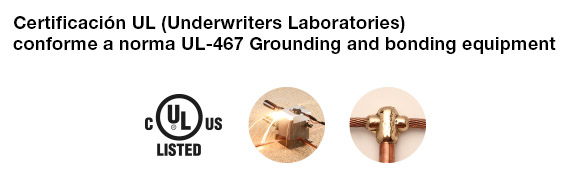 Certificación UL (Underwriters Laboratories) conforme a norma UL-467 Grounding and bonding equipment
