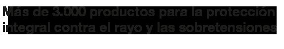 Más de 3000 productos para la protección integral contra el rayo y las sobretensiones